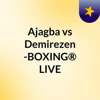 Ajagba vs Demirezen -BOXING® LIVE