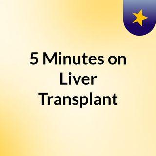 5 Minutes on Liver Transplant