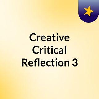 Creative Critical Reflection #3