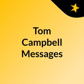 Tom Campbell Messages