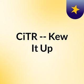 CiTR -- Kew It Up