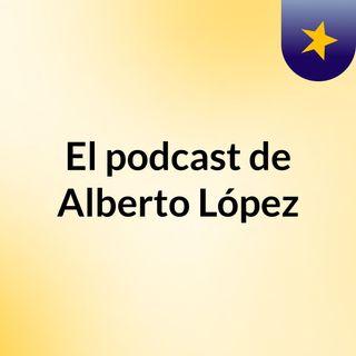 Episodio 1 - El podcast de Alberto López