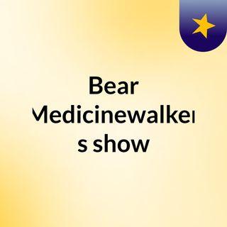 Bear Medicinewalker's show