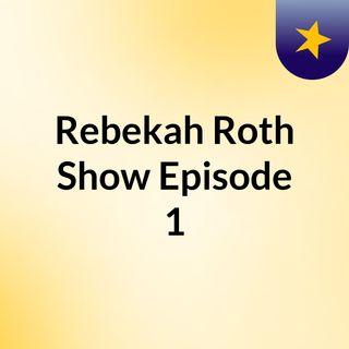 Rebekah Roth Show Episode 1
