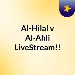 Al-Hilal v Al-Ahli LiveStream!!