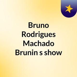 Bruno Rodrigues Machado Brunin's show
