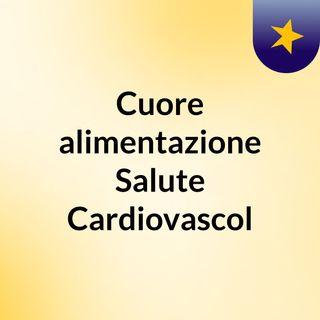 Cuore,alimentazione, Salute Cardiovascol