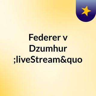 """Federer v Dzumhur """"liveStream""""(live)"""