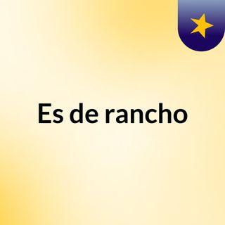 Es de rancho