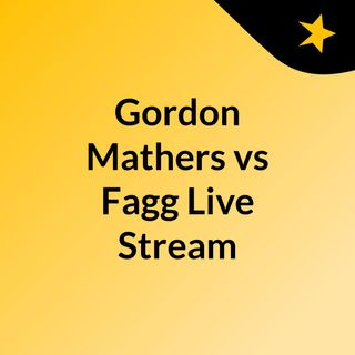 Gordon Mathers vs Fagg Live Stream