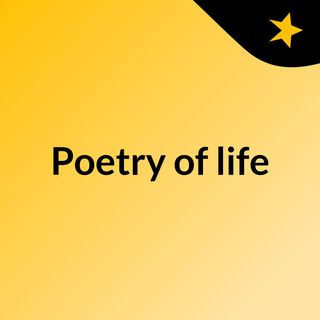 Episode 12 - Poetry of life