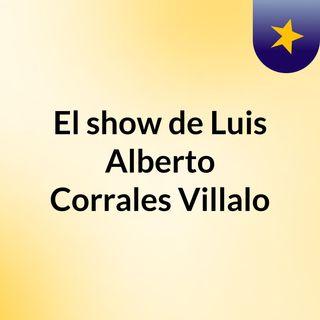 El show de Luis Alberto Corrales Villalo