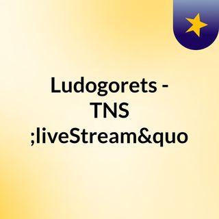 """Ludogorets - TNS """"liveStream""""(live)"""