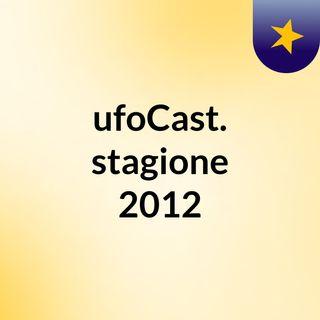 ufoCast. stagione 2012