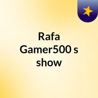 Rafa Gamer500's show