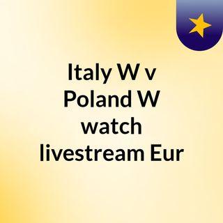 Italy W v Poland W watch livestream Eur