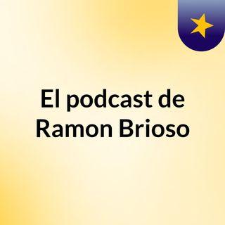 Episodio 1 - El podcast de Ramon Brioso