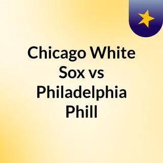 Chicago White Sox vs Philadelphia Phill
