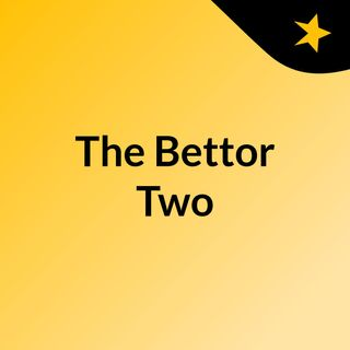 Bettor Two Episode 1