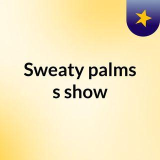 Episode 2 - Sweaty palms's show