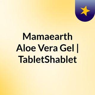 Buy Online Mamaearth Aloe Vera Gel in India | TabletShablet
