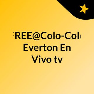 FREE@Colo-Colo Everton En Vivo tv