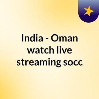 India - Oman watch live streaming  socc