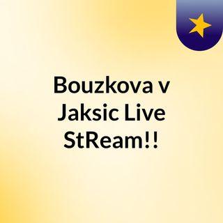 Bouzkova v Jaksic Live'StReam!!