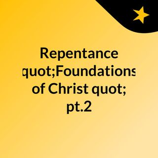 """Repentance """"Foundations of Christ"""" pt.2"""