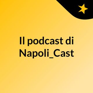 Episodio 24 - Il podcast di Napoli_Cast