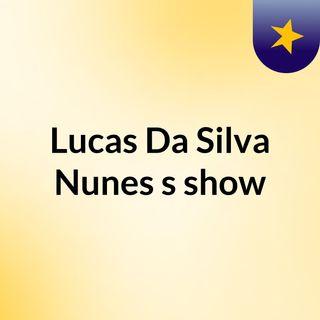 Episódio 22 - Lucas Da Silva Nunes's show
