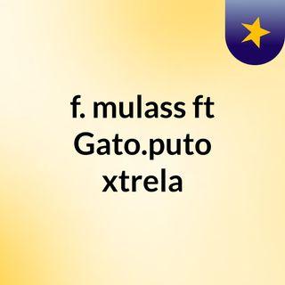 f. mulass ft Gato.puto xtrela
