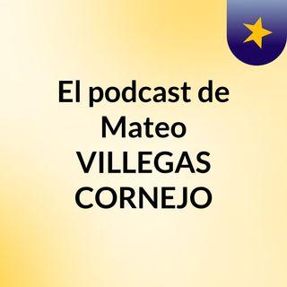 Episodio 25 - El podcast de Mateo VILLEGAS CORNEJO