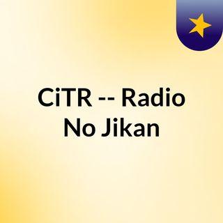 CiTR -- Radio No Jikan