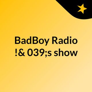 BadBoy Radio !'s show