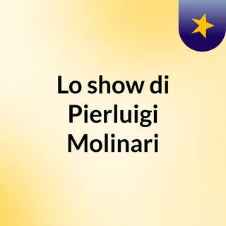 Lo show di Pierluigi Molinari