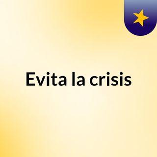 Evita la crisis