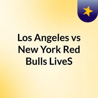 Los Angeles vs New York Red Bulls LiveS