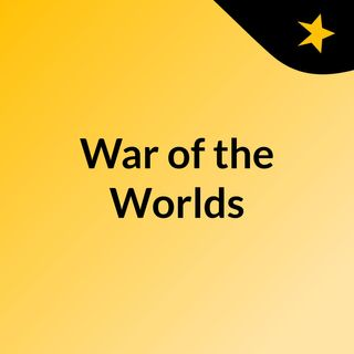 War of The Worlds in 3 Chapters