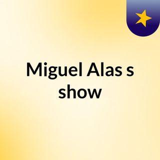 Miguel Alas's show