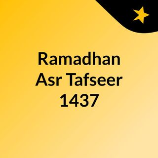 Ramadhan Asr Tafseer 1437