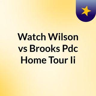 Watch Wilson vs Brooks Pdc Home Tour Ii