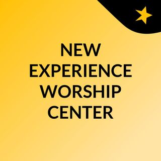 NEW EXPERIENCE WORSHIP CENTER