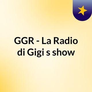 GGR - La Radio di Gigi's show