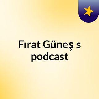 Episode 1 - Fırat Güneş's podcast