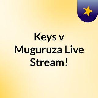 Keys v Muguruza Live Stream!