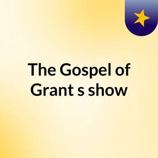 The Gospel of Grant's show