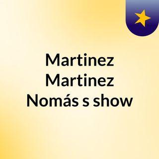 Martinez Martinez Nomás's show