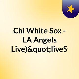 "Chi White Sox - LA Angels (Live)""liveSt"