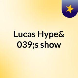 Lucas Hype's show